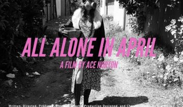 """All alone in April"" , a quarantine film by Ace Norton"