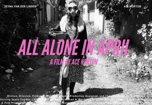 """All alone in April"" , a quarantine film by Ace Norton"