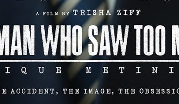 """The Man Who Saw Too Much"" – by Trisha Ziff"